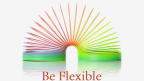 Be Flexible!